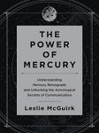 POWER OF MERCURY: Understanding Mercury Retrograde & Unlocking The Astrological Secrets Of Communication (H)
