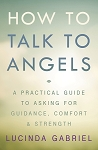 HOW TO TALK TO ANGELS