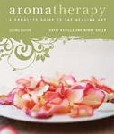 AROMATHERAPY: A Complete Guide To The Healing Art